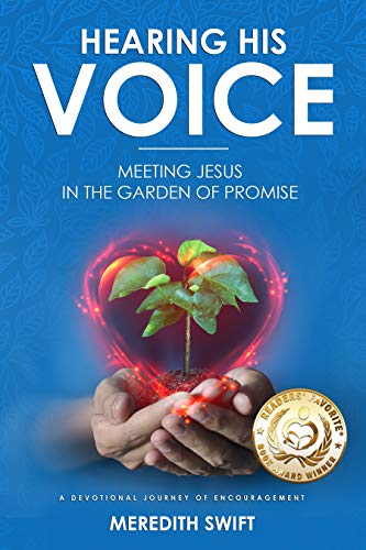 Hearing His Voice - Meeting Jesus in the Garden of Promise: A Devotional Journey of Encouragement -