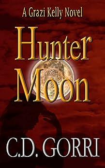 Hunter Moon: A Grazi Kelly Novel: Book 2 (Grazi Kelly Novel Series) by [Gorri, C.D.]