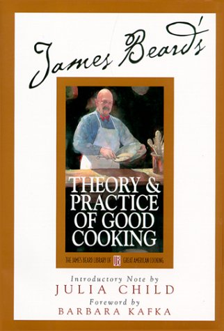 James Beard's Theory and Practice Of Good Cooking (James Beard Library of Great American Cooking, 2) (James Beards Theory And Practice Of Good Cooking)