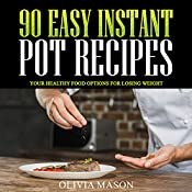90 Easy Instant Pot Recipes: Your Healthy Food Options for Losing Weight