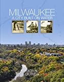 img - for Milwaukee: A City Built on Water book / textbook / text book