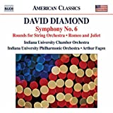 Diamond: Symphony No. 6; Rounds for String Orchestra; Romeo & Juliet