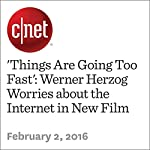 'Things Are Going Too Fast': Werner Herzog Worries about the Internet in New Film | Richard Trenholm
