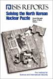 Solving the North Korean Nuclear Puzzle, Albright, David and O'Neill, Kevin, 0966946715