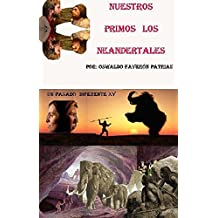 Nuestros Primos los Neandertales: Un vistazo al pasado (Un Pasado Diferente nº 15) (Spanish Edition)