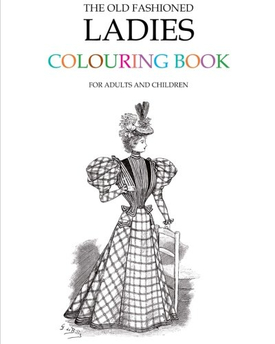Old Fashioned Illustrations (The Old Fashioned Ladies Colouring Book)