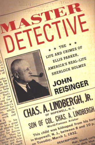 Download Master Detective: The Life and Crimes of Ellis Parker- America's Real-Life Sherlock  Holmes PDF