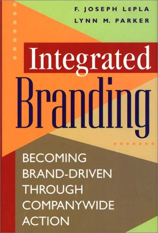 Integrated Branding: Becoming Brand-Driven Through Companywide Action