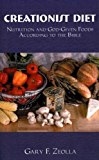 Creationist Diet: Nutrition and God-given Foods According to the Bible