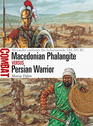Macedonian Phalangite vs Persian Warrior: Alexander confronts the Achaemenids, 334?331 BC (Combat Book 40)