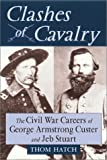 Front cover for the book Clashes of Cavalry: The Civil War Careers of George Armstrong Custer and Jeb Stuart by Thom Hatch
