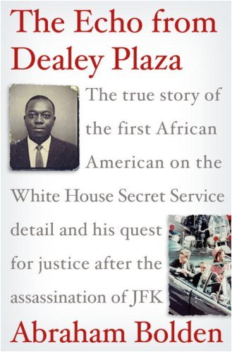 The Echo from Dealey Plaza: The true story of the first African American on the White House Secret Service detail and his quest for justice after the assassination of - Americas Plaza