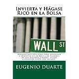 Invierta y Hágase Rico en la Bolsa: Método más efectivo para Aprender a Invertir en la Bolsa de Valores de los Estados Unidos