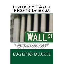 Invierta y Hagase Rico En La Bolsa: Metodo Mas Efectivo Para Aprender a Invertir En La Bolsa de Valores de Los Estados Unidos, Desde Cualquier Parte del Mundo