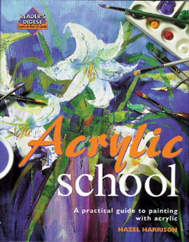 Acrylic School: A Practical Guide to Painting with Acrylic (Reader's Digest Learn-As-You-Go-Guide) -