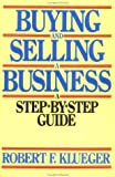 Buying and Selling a Business, Robert F. Klueger, 0471603120