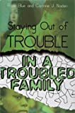 Staying Out of Trouble in A Troubled Family, Rose Blue and Corine J. Naden, 0761303650