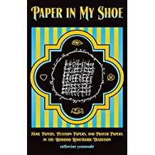 Paper in My Shoe: Name Papers, Petition Papers, and Prayer Papers in Hoodoo, Rootwork, and Conjure