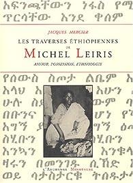 Les traverses éthiopiennes de Michel Leiris : Amour, possession, ethnologie par Jacques Mercier