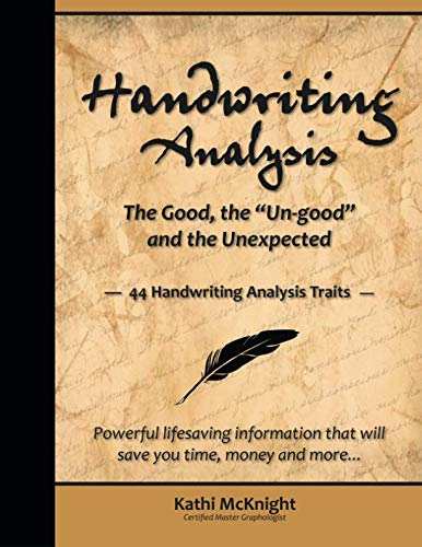 "Handwriting Analysis The Good, the ""Un-good"" and the Unexpected: 44 Handwriting Analysis Traits"