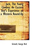 Jack, the Young Cowboy; an Eastern Boy's Experience on a Western Round-up, Grinnell Bird, 1110297033