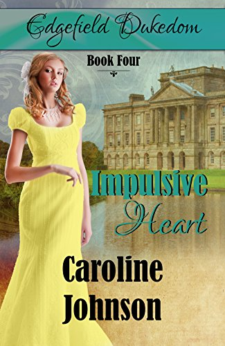 Impulsive Heart (Edgefield Dukedom Book 4) by [Johnson, Caroline]