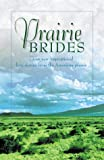 img - for Prairie Brides: The Bride's Song/The Barefoot Bride/A Homesteader, A Bride and a Baby/A Vow Unbroken (Inspirational Romance Collection) book / textbook / text book
