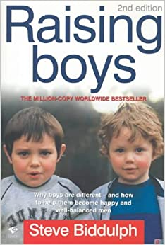 Raising Boys: Why Boys are Different - and What We Can Do to Help Them Become Healthy and Well Balanced Men