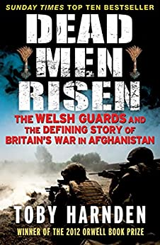 Dead Men Risen: The Welsh Guards and the Defining Story of Britain's War in Afghanistan by [Harnden, Toby]