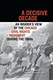 img - for A Decisive Decade: An Insider's View of the Chicago Civil Rights Movement during the 1960s book / textbook / text book