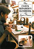 The Clock Repairer's Handbook, Laurie Penman, 1602399611