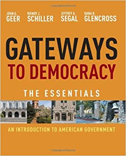 Gateways to Democracy: An Introduction to American Government, Essentials by Geer John G. Schiller Wendy J. Segal Jeffrey A. Glencross Dana K. (2011-01-01)