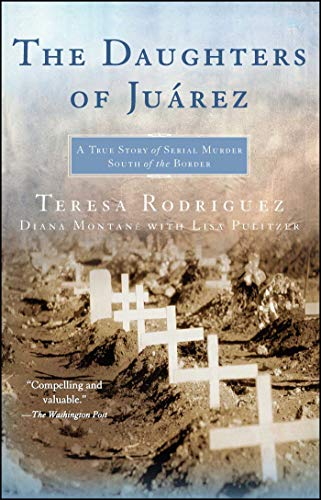 The Daughters of Juarez: A True Story of Serial Murder South of the Border
