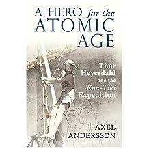 A Hero for the Atomic Age: Thor Heyerdahl and the «Kon-Tiki» Expedition