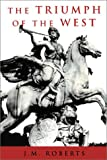 The Triumph of the West, J. M. Roberts, 1842124439