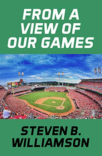 From a View of Our Games por Steven Williamson