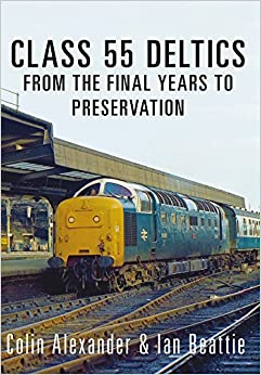 Class 55 Deltics: From the Final Years to Preservation