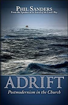 Adrift: Postmodernism in the Church by [Sanders, Phil]