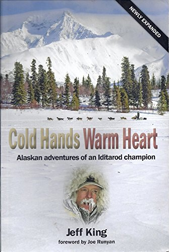 Cold Hands Warm Heart -Alaskan Adventures of an Iditorod Champion (Newly Expanded Edition)