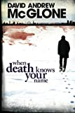 Download When Death Knows Your Name by David Andrew McGlone (2013-03-21) in PDF ePUB Free Online