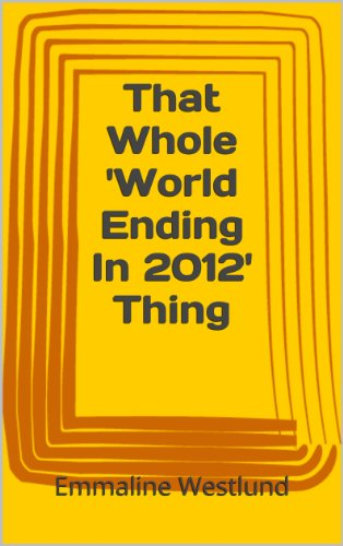 That Whole World Ending In 2012 Thing (Memoirs of a Strange Life)