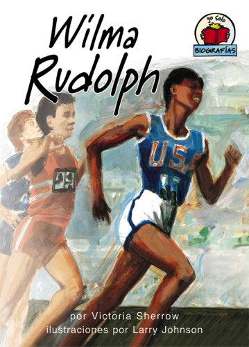 Wilma Rudolph (Yo Solo: Biografías/On My Own Biography) (Spanish Edition) PDF
