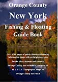 Orange County New York Fishing & Floating Guide Book: Complete fishing and floating information for Orange County New York (New York Fishing & Floating Guide Books)
