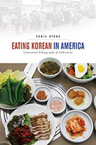 Eating Korean in America: Gastronomic Ethnography of Authenticity (Food in Asia and the Pacific) by Sonia Ryang