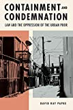 """David Ray Papke, """"Containment and Condemnation: Law and the Oppression of the Urban Poor"""" (Michigan State UP, 2019)"""