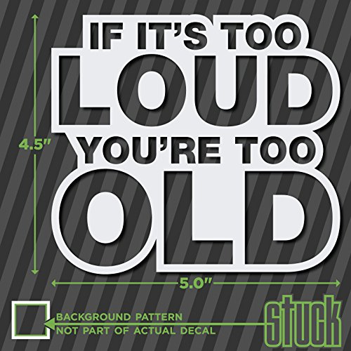 "If It's Too Loud You're Too Old - 5"" x 4.5"" - vinyl decal sticker exhaust stereo"
