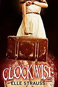 Clockwise: A Young Adult Time Travel Romance. by Elle Strauss ebook deal