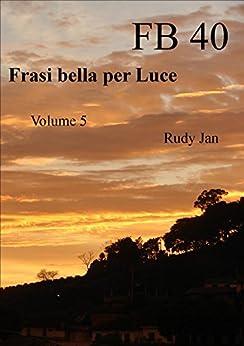 Amazon.com: FB 40: Frasi Belle per Luce (Italian Edition) eBook