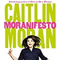 Moranifesto Audiobook by Caitlin Moran Narrated by Joanna Neary