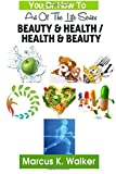 Beauty and Health / Health and Beauty, Marcus Walker, 1499263422